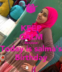 Poster: KEEP CALM Because Today is salma's Birthday