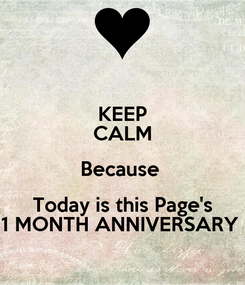 Poster: KEEP CALM Because  Today is this Page's 1 MONTH ANNIVERSARY