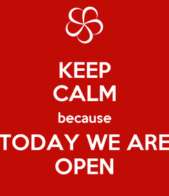 Poster: KEEP CALM because TODAY WE ARE OPEN