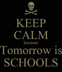 Poster: KEEP CALM because Tomorrow is SCHOOLS