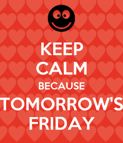Poster: KEEP CALM BECAUSE TOMORROW'S FRIDAY