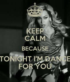 Poster: KEEP CALM BECAUSE TONIGHT I'M DANCE FOR YOU