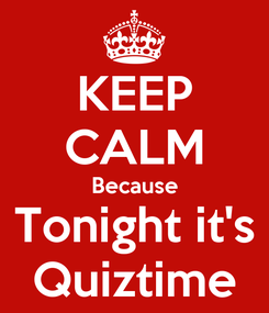 Poster: KEEP CALM Because Tonight it's Quiztime