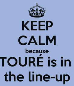 Poster: KEEP CALM because TOURÉ is in  the line-up