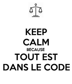 Poster: KEEP CALM BECAUSE TOUT EST DANS LE CODE