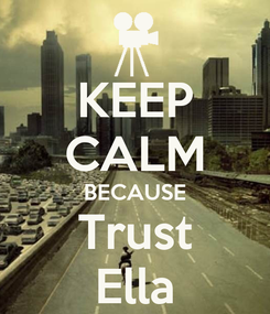Poster: KEEP CALM BECAUSE Trust Ella