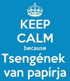 Poster: KEEP CALM because Tsengének  van papírja