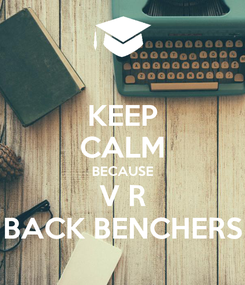 Poster: KEEP CALM BECAUSE V R BACK BENCHERS