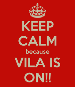 Poster: KEEP CALM because VILA IS ON!!