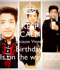 Poster: KEEP CALM Because Vinesh  Birthday  Is on the way 🎂🍕