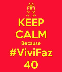 Poster: KEEP CALM Because #ViviFaz 40