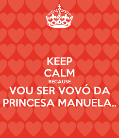 Poster: KEEP CALM BECAUSE VOU SER VOVÓ DA PRINCESA MANUELA..