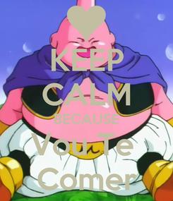 Poster: KEEP CALM BECAUSE Vou Te  Comer