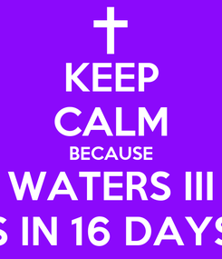 Poster: KEEP CALM BECAUSE WATERS III IS IN 16 DAYS