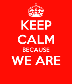 Poster: KEEP CALM BECAUSE WE ARE