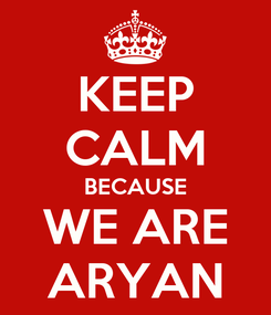 Poster: KEEP CALM BECAUSE WE ARE ARYAN