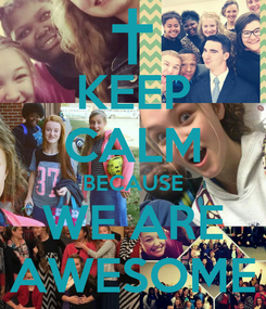 Poster: KEEP CALM BECAUSE WE ARE AWESOME