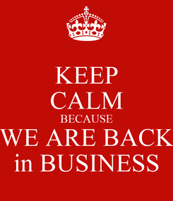 Poster: KEEP CALM BECAUSE WE ARE BACK in BUSINESS