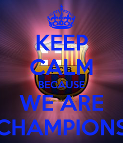 Poster: KEEP CALM BECAUSE WE ARE CHAMPIONS