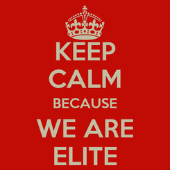 Poster: KEEP CALM BECAUSE WE ARE ELITE