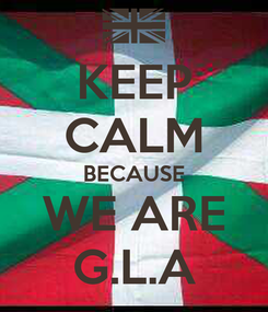Poster: KEEP CALM BECAUSE WE ARE G.L.A