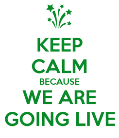 Poster: KEEP CALM BECAUSE WE ARE GOING LIVE