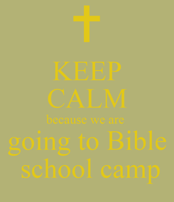 Poster: KEEP CALM because we are  going to Bible  school camp