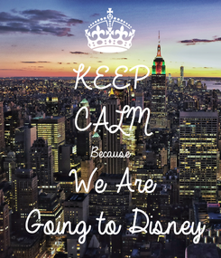 Poster: KEEP CALM Because We Are Going to Disney