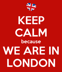 Poster: KEEP CALM because WE ARE IN LONDON
