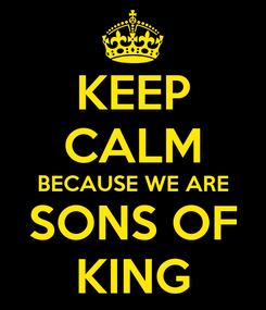 Poster: KEEP CALM BECAUSE WE ARE SONS OF KING