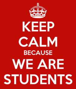 Poster: KEEP CALM BECAUSE WE ARE STUDENTS