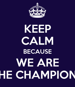 Poster: KEEP CALM BECAUSE WE ARE THE CHAMPIONS