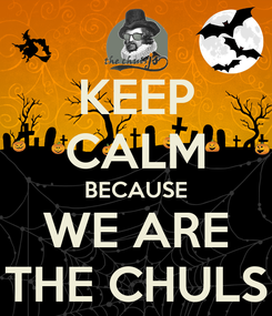 Poster: KEEP CALM BECAUSE WE ARE THE CHULS