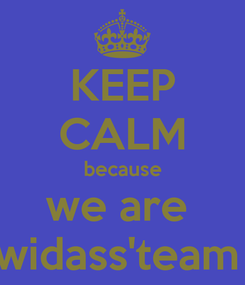 Poster: KEEP CALM because we are  widass'team