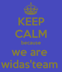 Poster: KEEP CALM because we are  widas'team