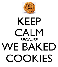 Poster: KEEP CALM BECAUSE WE BAKED COOKIES