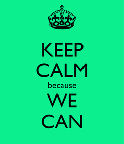 Poster: KEEP CALM because WE CAN
