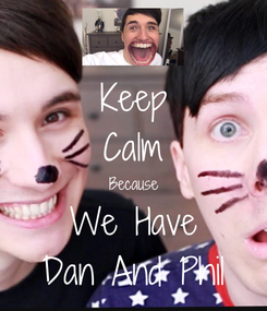 Poster: Keep Calm Because We Have Dan And Phil