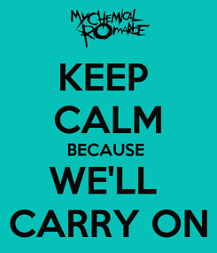 Poster: KEEP  CALM BECAUSE  WE'LL  CARRY ON