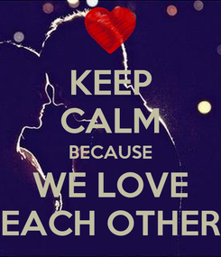 Poster: KEEP CALM BECAUSE WE LOVE EACH OTHER