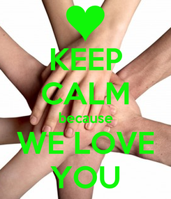 Poster: KEEP CALM because WE LOVE YOU