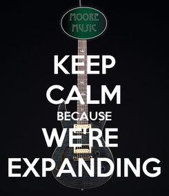 Poster: KEEP CALM BECAUSE WE'RE  EXPANDING