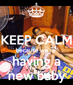 Poster:  KEEP CALM because we're  having a new baby