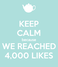 Poster: KEEP CALM because WE REACHED 4,000 LIKES
