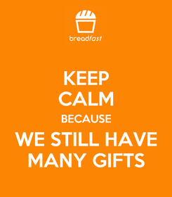 Poster: KEEP CALM BECAUSE WE STILL HAVE MANY GIFTS