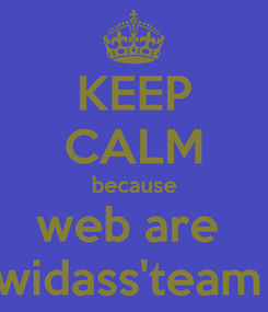 Poster: KEEP CALM because web are  widass'team