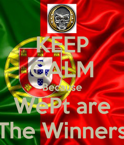 Poster: KEEP CALM Because WePt are The Winners