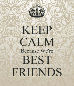 Poster: KEEP CALM Because We're BEST FRIENDS