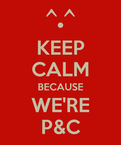 Poster: KEEP CALM BECAUSE WE'RE P&C
