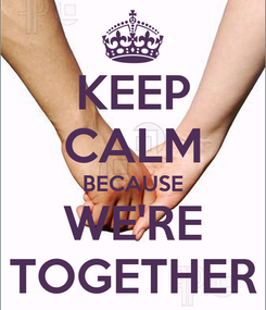 Poster: KEEP CALM BECAUSE WE'RE TOGETHER